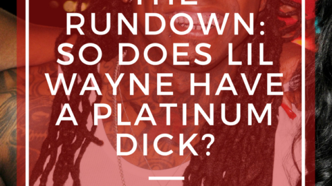 The Rundown: So Does Lil Wayne Have a Platinum Dick?