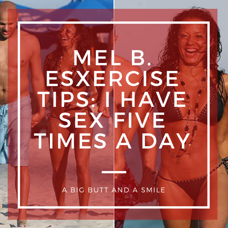 Mel B. Exercise Tips: I Have Sex Five Times a Day
