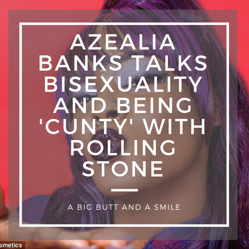 Azealia Banks Talks Bisexuality and Being 'Cunty' with Rolling Stone