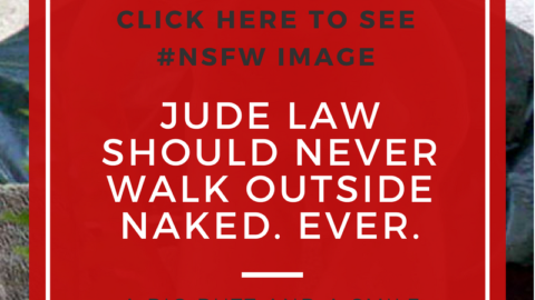 Jude Law Should Never Walk Outside Naked. Ever.