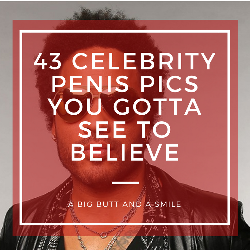 45 Celebrity Penis Pics You Gotta See to Believe